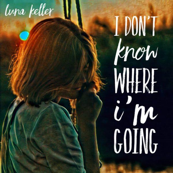 Luna Keller - I don't know where I'm going